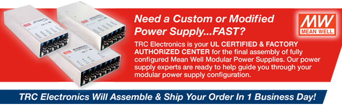 Need a Custom or Modified Power Supply Fast? TRC is your UL certified center for the final assembly of configured MEAN WELL Modular Power Supplies. Our power supply experts are ready to help guide you through your MEAN WELL modular power supply configuration.